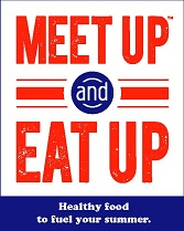 Meet up and eat up.  Healthy food to fuel your summer.